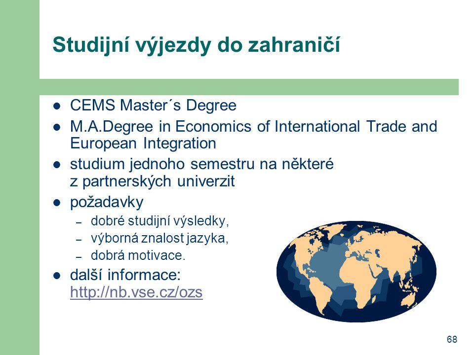 68 Studijní výjezdy do zahraničí CEMS Master´s Degree M.A.Degree in Economics of International Trade and European Integration studium jednoho semestru