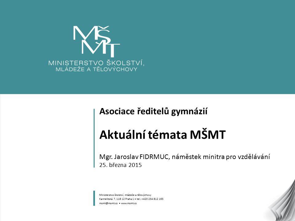 1 Asociace ředitelů gymnázií Aktuální témata MŠMT Mgr. Jaroslav FIDRMUC, náměstek minitra pro vzdělávání 25. března 2015 Ministerstvo školství, mládež