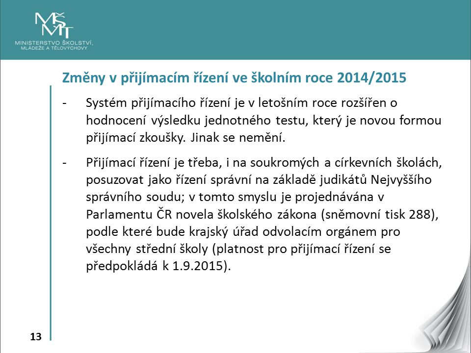 13 Změny v přijímacím řízení ve školním roce 2014/2015 -Systém přijímacího řízení je v letošním roce rozšířen o hodnocení výsledku jednotného testu, který je novou formou přijímací zkoušky.