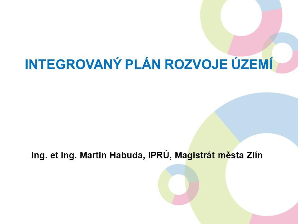 INTEGROVANÝ PLÁN ROZVOJE ÚZEMÍ Ing. et Ing. Martin Habuda, IPRÚ, Magistrát města Zlín