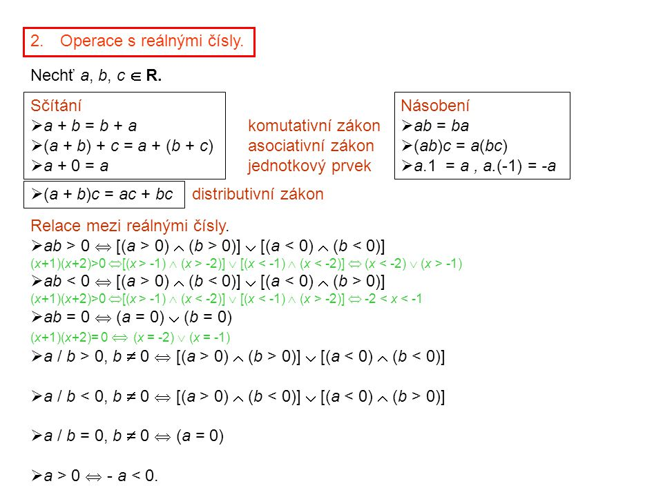 2. Operace s reálnými čísly. Nechť a, b, c  R. Sčítání  a + b = b + a  (a + b) + c = a + (b + c)  a + 0 = a Násobení  ab = ba  (ab)c = a(bc)  a