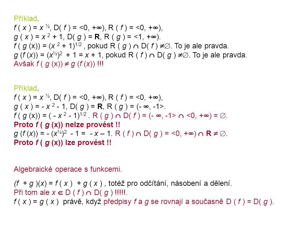 Příklad. f ( x ) = x ½, D( f ) = <0, +  ), R ( f ) = <0, +  ), g ( x ) = x 2 + 1, D( g ) = R, R ( g ) = <1, +  ). f ( g (x)) = (x 2 + 1) 1/2, pokud