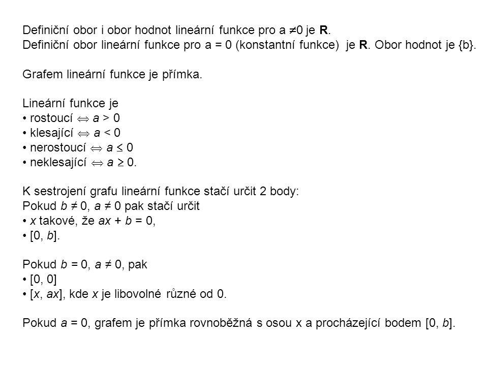 Definiční obor i obor hodnot lineární funkce pro a  0 je R. Definiční obor lineární funkce pro a = 0 (konstantní funkce) je R. Obor hodnot je {b}. Gr