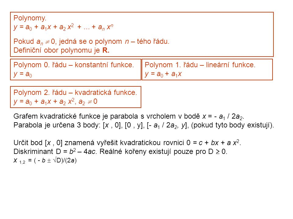Polynomy. y = a 0 + a 1 x + a 2 x 2 +... + a n x n Pokud a n  0, jedná se o polynom n – tého řádu. Definiční obor polynomu je R. Polynom 2. řádu – kv