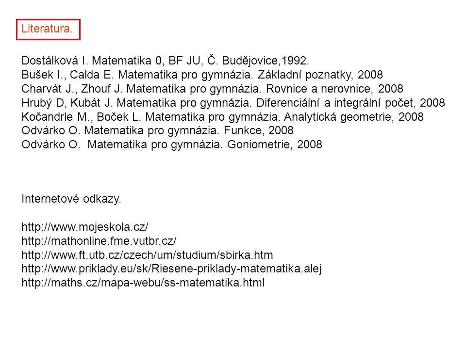 Literatura. Dostálková I. Matematika 0, BF JU, Č. Budějovice,1992. Bušek I., Calda E. Matematika pro gymnázia. Základní poznatky, 2008 Charvát J., Zho