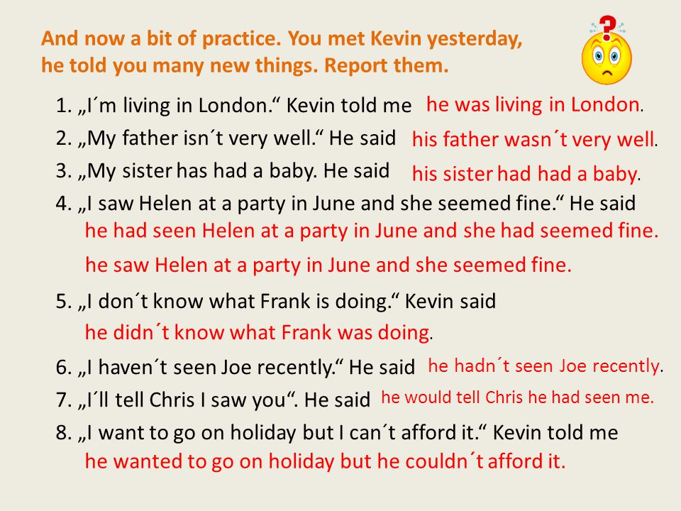 And now a bit of practice. You met Kevin yesterday, he told you many new things.