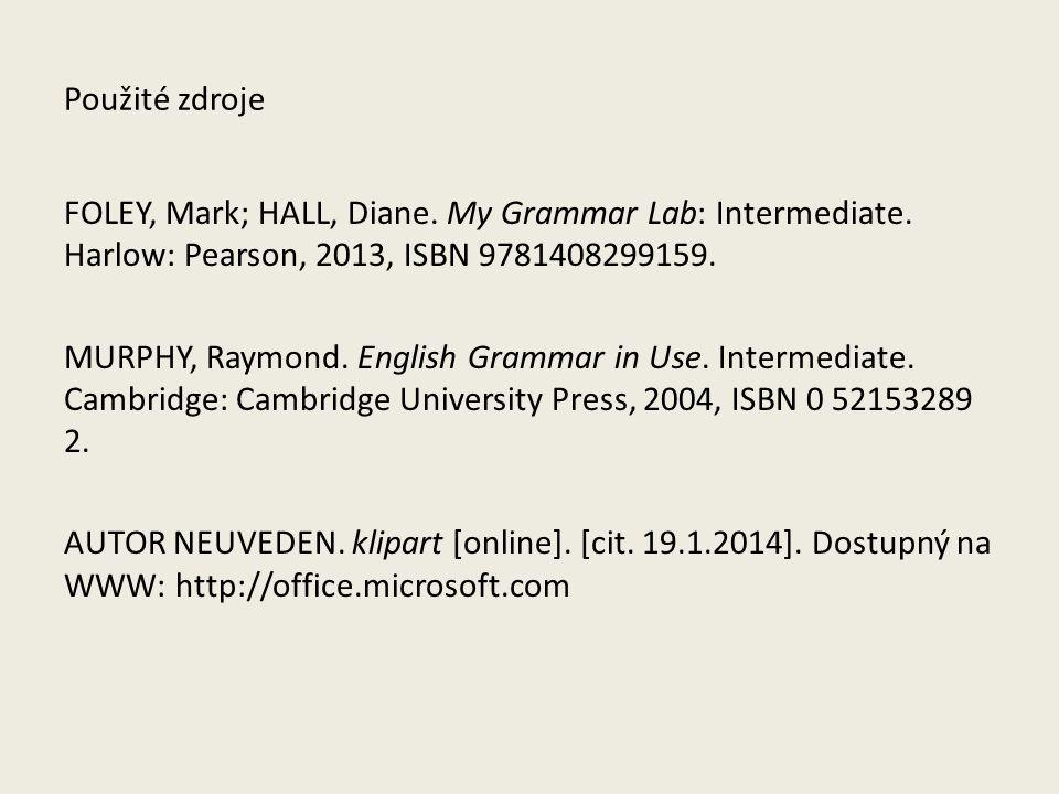 Použité zdroje FOLEY, Mark; HALL, Diane. My Grammar Lab: Intermediate.