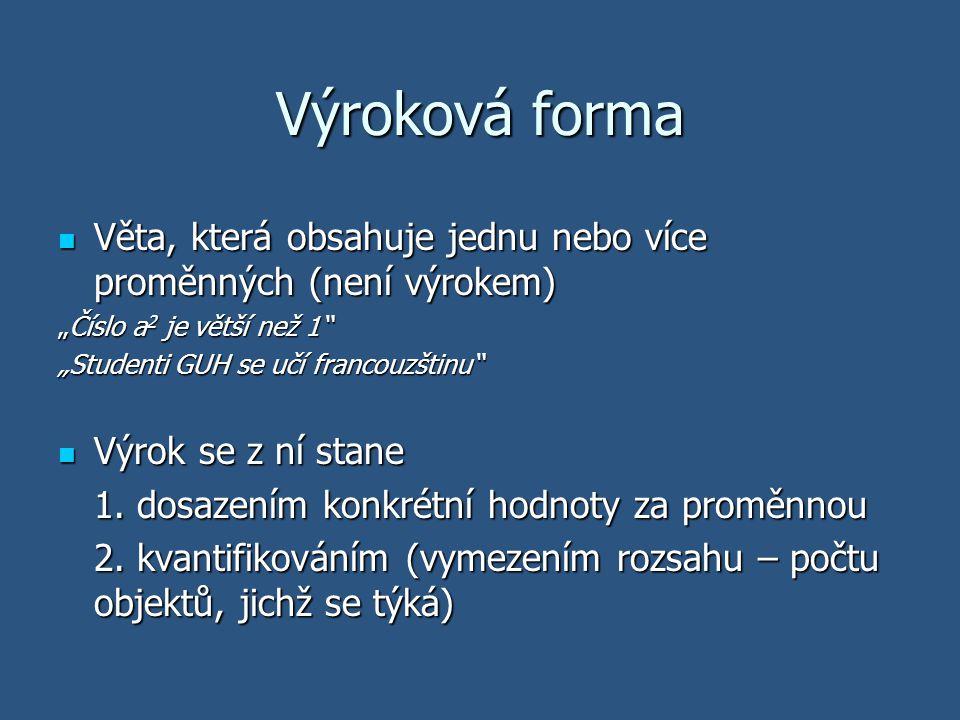 """Výroková forma Věta, která obsahuje jednu nebo více proměnných (není výrokem) Věta, která obsahuje jednu nebo více proměnných (není výrokem) """"Číslo a"""