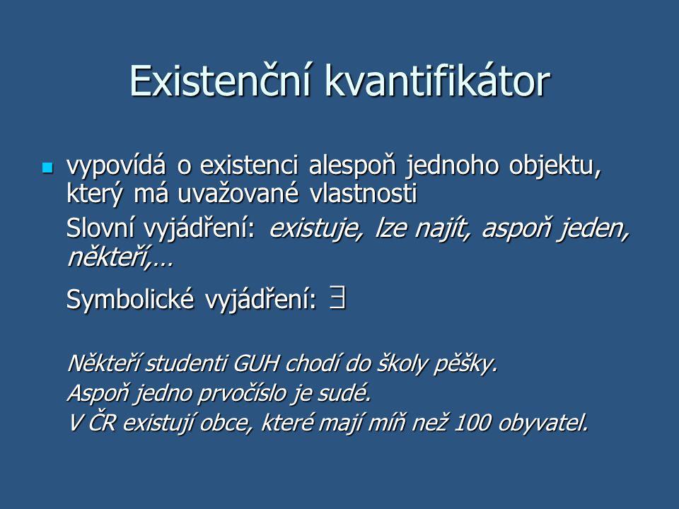 Existenční kvantifikátor vypovídá o existenci alespoň jednoho objektu, který má uvažované vlastnosti vypovídá o existenci alespoň jednoho objektu, kte
