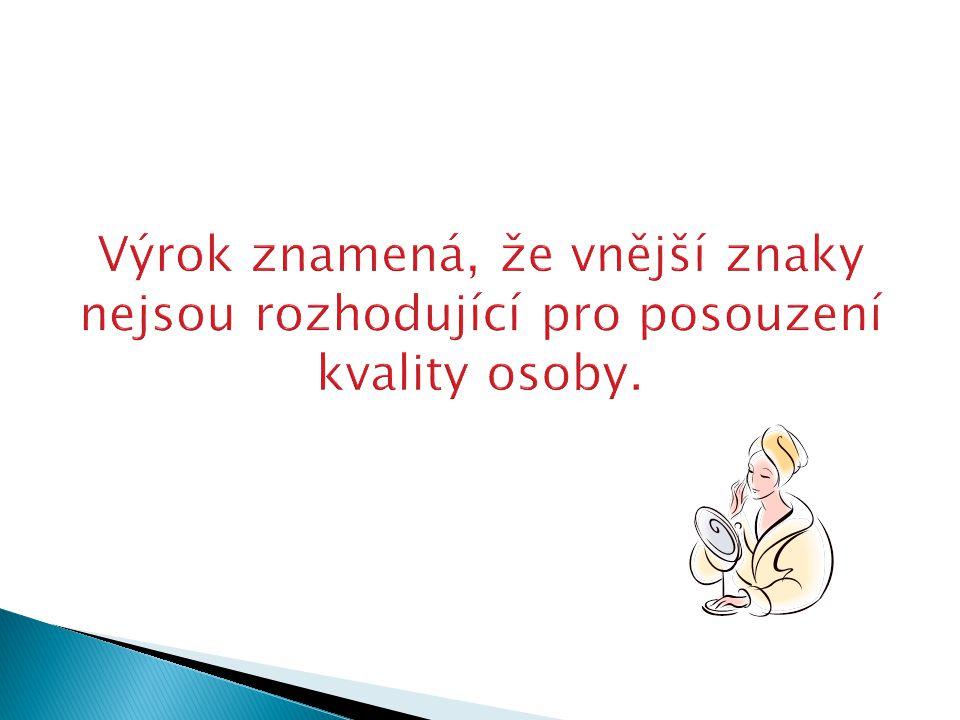 Výrok znamená, že vnější znaky nejsou rozhodující pro posouzení kvality osoby.