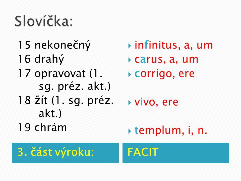 3. část výroku:FACIT 15 nekonečný 16 drahý 17 opravovat (1.