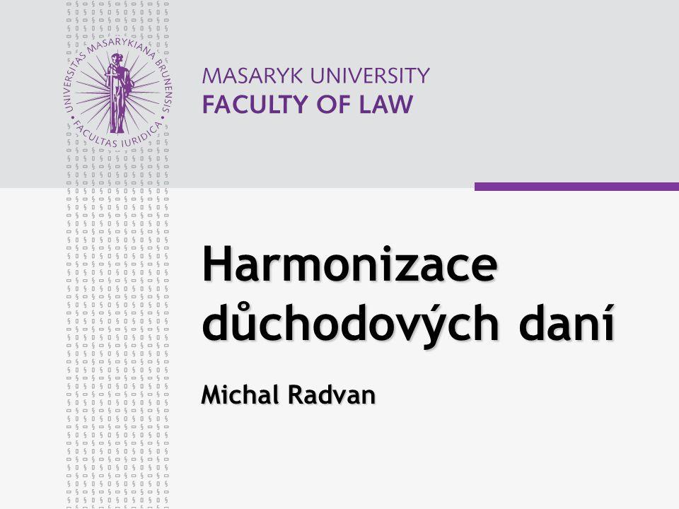 Harmonizace důchodových daní Michal Radvan