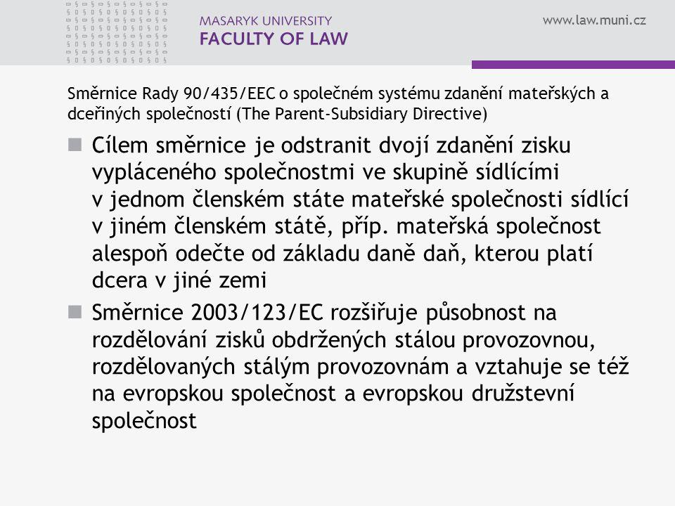 www.law.muni.cz Směrnice Rady 90/435/EEC o společném systému zdanění mateřských a dceřiných společností (The Parent-Subsidiary Directive) Cílem směrnice je odstranit dvojí zdanění zisku vypláceného společnostmi ve skupině sídlícími v jednom členském státe mateřské společnosti sídlící v jiném členském státě, příp.