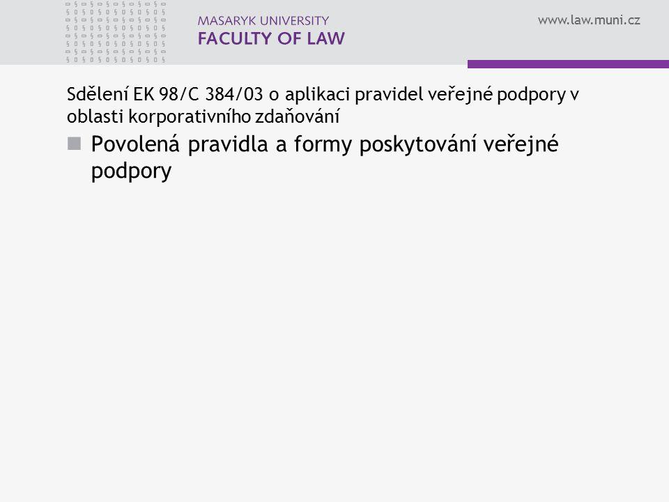 www.law.muni.cz Sdělení EK 98/C 384/03 o aplikaci pravidel veřejné podpory v oblasti korporativního zdaňování Povolená pravidla a formy poskytování veřejné podpory