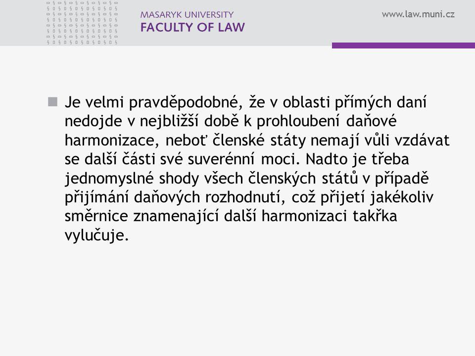 www.law.muni.cz Je velmi pravděpodobné, že v oblasti přímých daní nedojde v nejbližší době k prohloubení daňové harmonizace, neboť členské státy nemají vůli vzdávat se další části své suverénní moci.