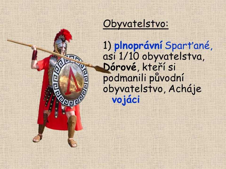 Obyvatelstvo: 1) plnoprávní Sparťané, asi 1/10 obyvatelstva, Dórové, kteří si podmanili původní obyvatelstvo, Acháje vojáci