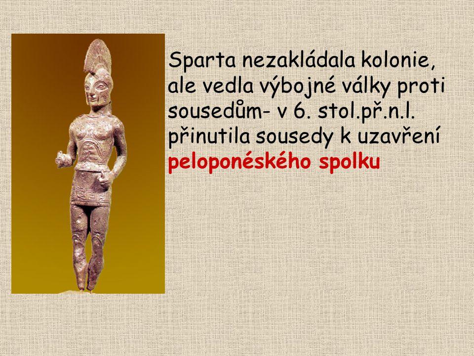 Sparta nezakládala kolonie, ale vedla výbojné války proti sousedům- v 6. stol.př.n.l. přinutila sousedy k uzavření peloponéského spolku