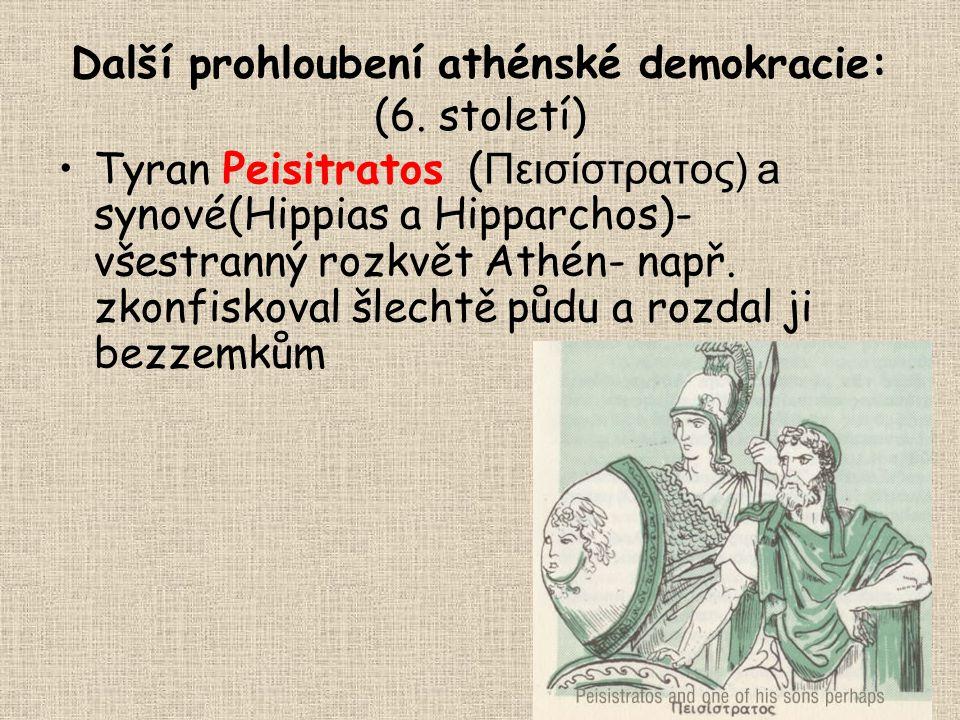 Další prohloubení athénské demokracie: (6. století) Tyran Peisitratos ( Πεισίστρατος) a synové(Hippias a Hipparchos)- všestranný rozkvět Athén- např.