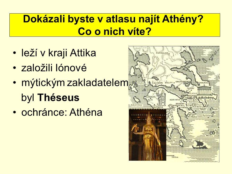 leží v kraji Attika založili Iónové mýtickým zakladatelem byl Théseus ochránce: Athéna Dokázali byste v atlasu najít Athény? Co o nich víte?