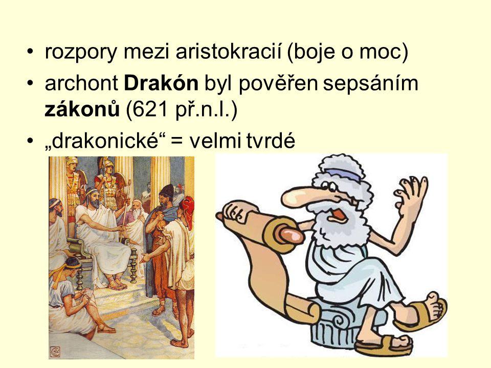 """rozpory mezi aristokracií (boje o moc) archont Drakón byl pověřen sepsáním zákonů (621 př.n.l.) """"drakonické"""" = velmi tvrdé"""