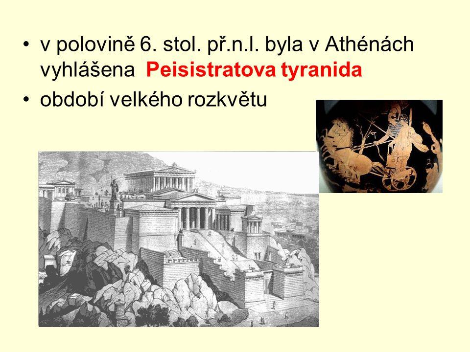 v polovině 6. stol. př.n.l. byla v Athénách vyhlášena Peisistratova tyranida období velkého rozkvětu
