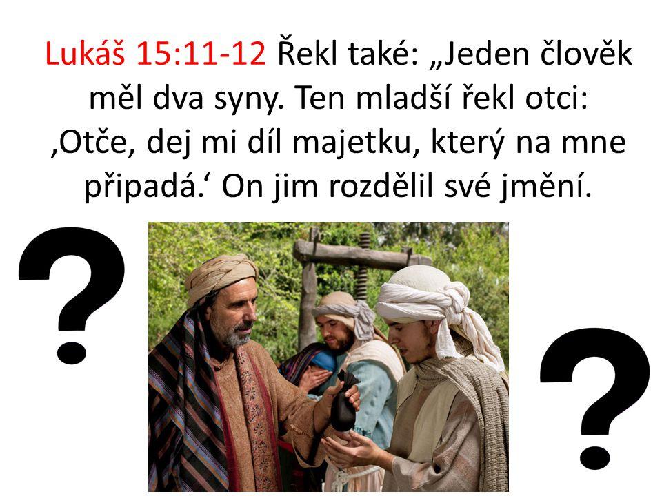 """Lukáš 15:11-12 Řekl také: """"Jeden člověk měl dva syny. Ten mladší řekl otci: 'Otče, dej mi díl majetku, který na mne připadá.' On jim rozdělil své jměn"""