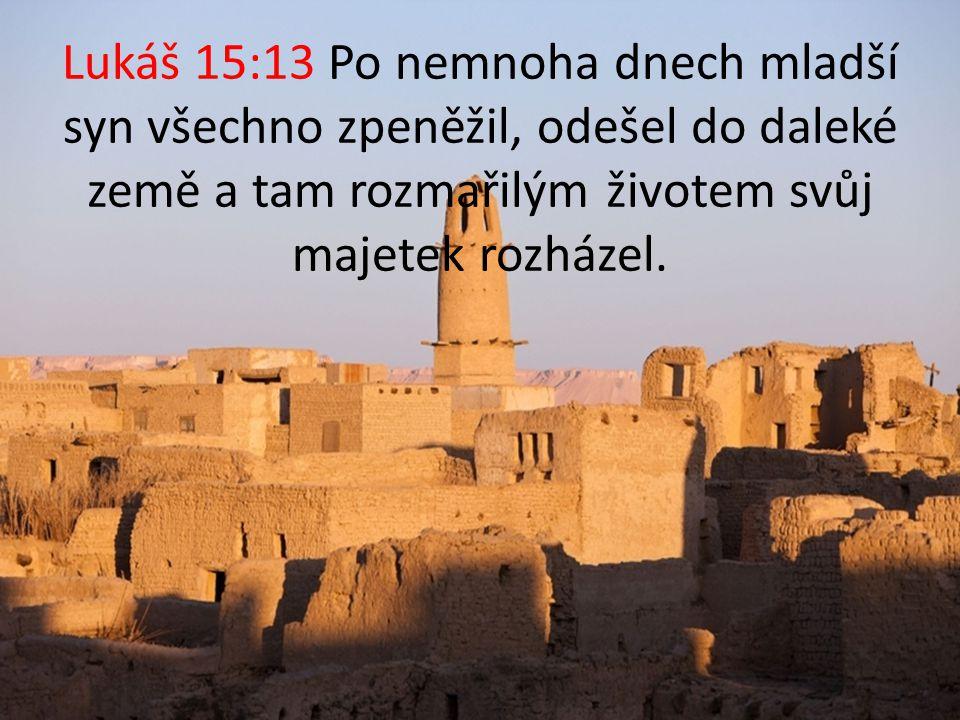 Lukáš 15:13 Po nemnoha dnech mladší syn všechno zpeněžil, odešel do daleké země a tam rozmařilým životem svůj majetek rozházel.