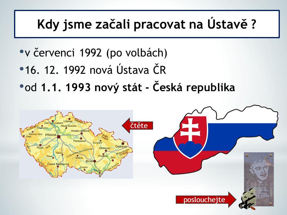 v červenci 1992 (po volbách) 16. 12. 1992 nová Ústava ČR od 1.1.
