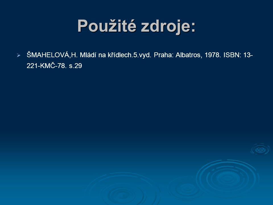Použité zdroje:   ŠMAHELOVÁ,H. Mládí na křídlech.5.vyd. Praha: Albatros, 1978. ISBN: 13- 221-KMČ-78. s.29