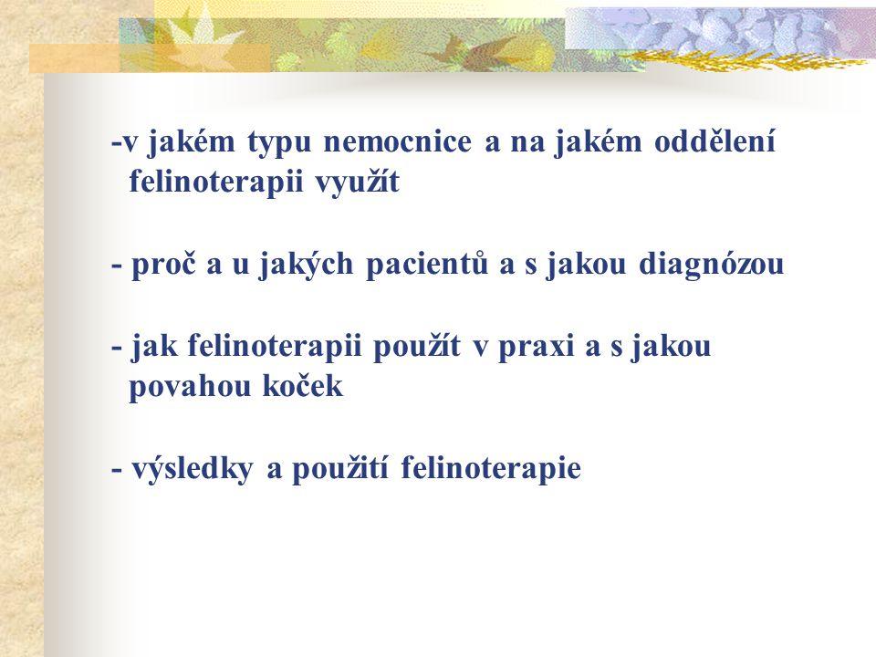 -v jakém typu nemocnice a na jakém oddělení felinoterapii využít - proč a u jakých pacientů a s jakou diagnózou - jak felinoterapii použít v praxi a s
