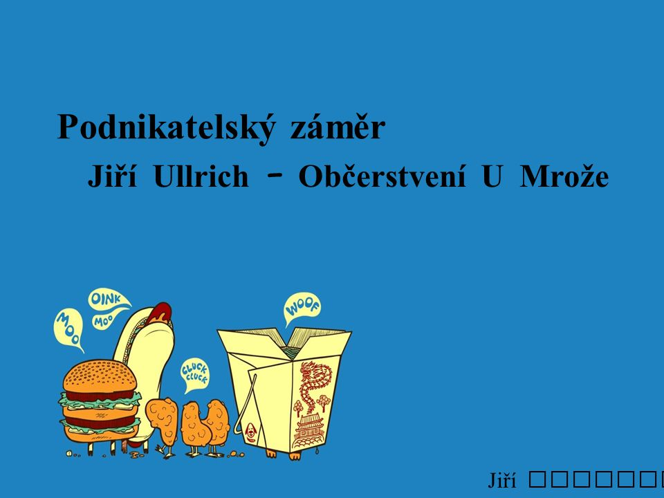 Podnikatelský z á měr Jiří Ullrich – Občerstvení U Mrože Jiří Ullrich, C 29
