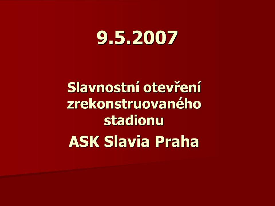 9.5.2007 Slavnostní otevření zrekonstruovaného stadionu ASK Slavia Praha