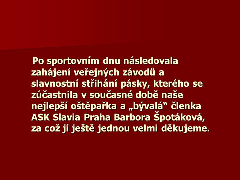 """Po sportovním dnu následovala zahájení veřejných závodů a slavnostní střihání pásky, kterého se zúčastnila v současné době naše nejlepší oštěpařka a """"bývalá členka ASK Slavia Praha Barbora Špotáková, za což jí ještě jednou velmi děkujeme."""