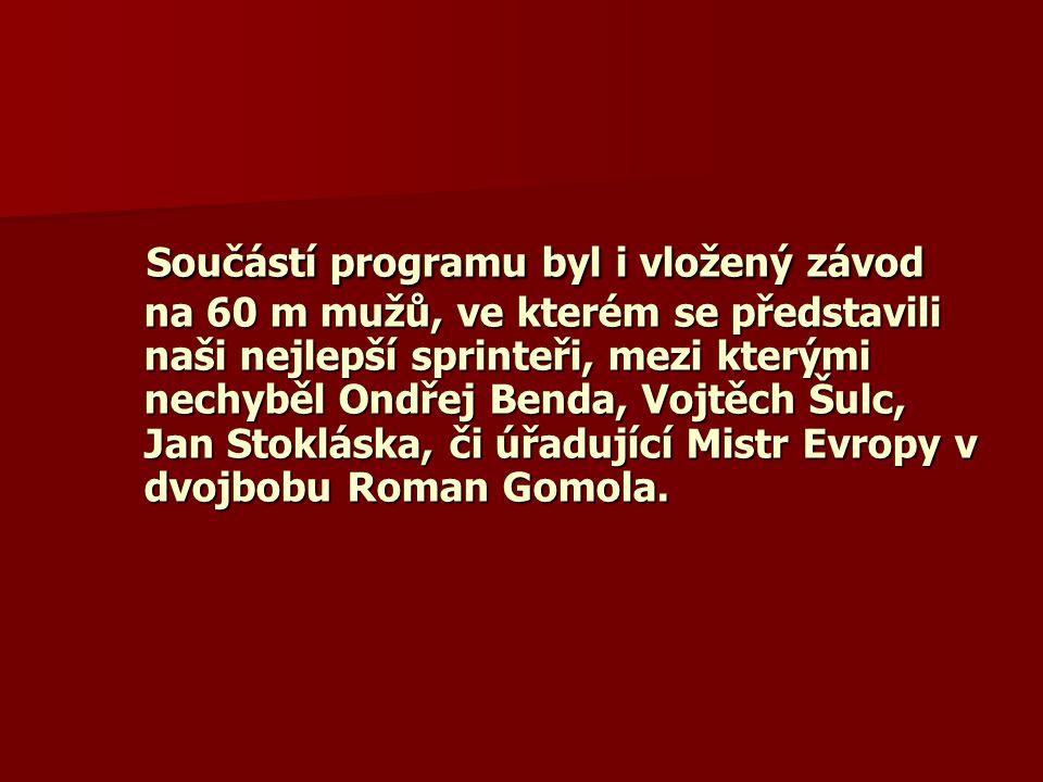 Součástí programu byl i vložený závod na 60 m mužů, ve kterém se představili naši nejlepší sprinteři, mezi kterými nechyběl Ondřej Benda, Vojtěch Šulc