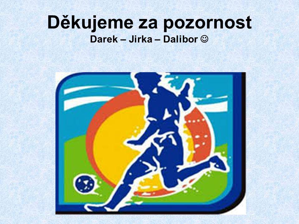 Děkujeme za pozornost Darek – Jirka – Dalibor