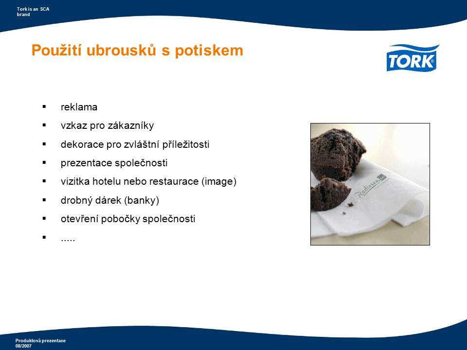 Produktová prezentace 08/2007 Tork is an SCA brand Použití ubrousků s potiskem  reklama  vzkaz pro zákazníky  dekorace pro zvláštní příležitosti 