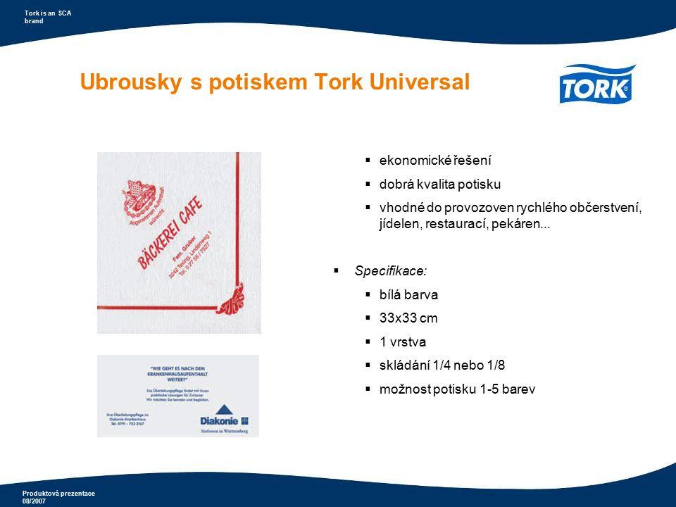 Produktová prezentace 08/2007 Tork is an SCA brand Ubrousky s potiskem Tork Universal  ekonomické řešení  dobrá kvalita potisku  vhodné do provozov