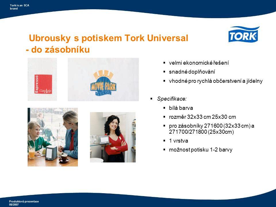 Produktová prezentace 08/2007 Tork is an SCA brand Ubrousky s potiskem Tork Universal - do zásobníku  velmi ekonomické řešení  snadné doplňování  v