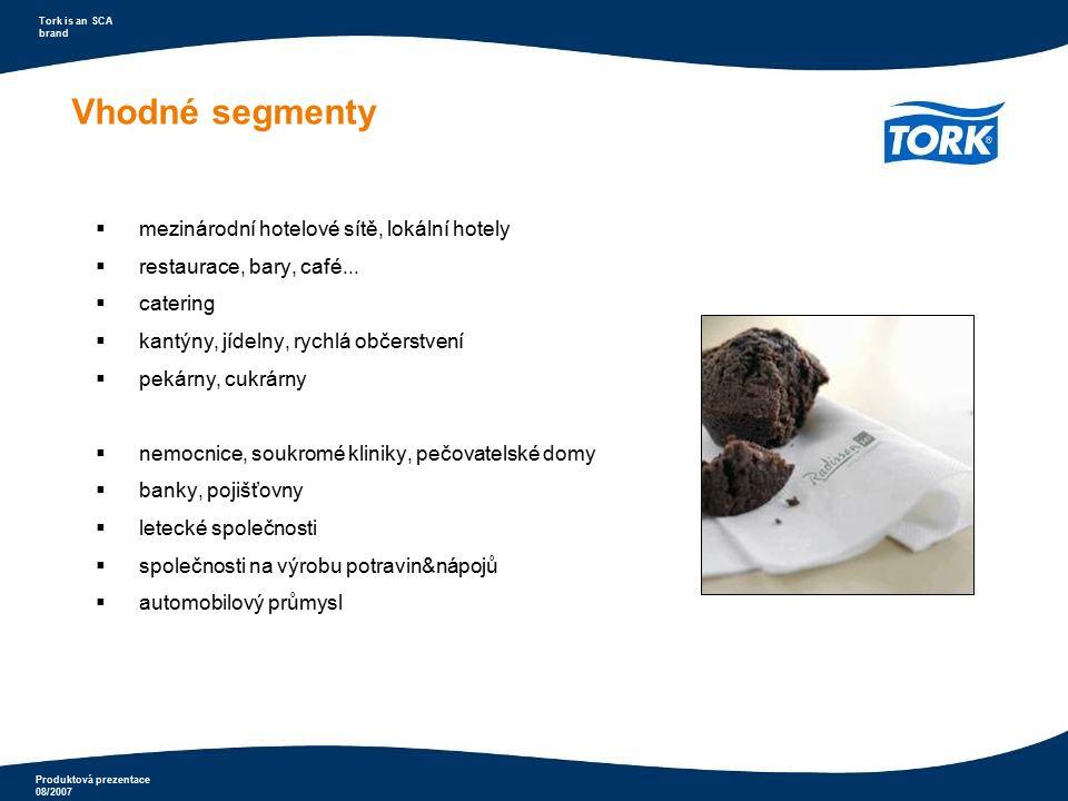Produktová prezentace 08/2007 Tork is an SCA brand Vhodné segmenty  mezinárodní hotelové sítě, lokální hotely  restaurace, bary, café...  catering