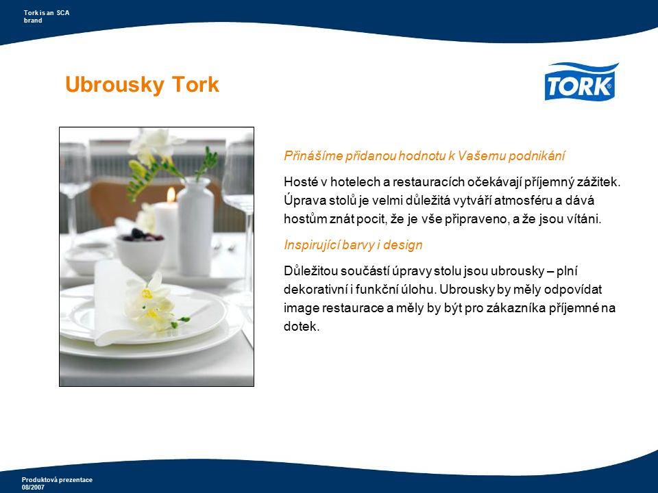 Produktová prezentace 08/2007 Tork is an SCA brand Ubrousky s potiskem Tork Universal  ekonomické řešení  dobrá kvalita potisku  vhodné do provozoven rychlého občerstvení, jídelen, restaurací, pekáren...