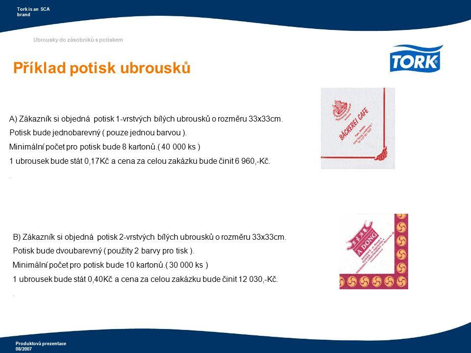 Produktová prezentace 08/2007 Tork is an SCA brand Ubrousky do zásobníků s potiskem Příklad potisk ubrousků A) Zákazník si objedná potisk 1-vrstvých b