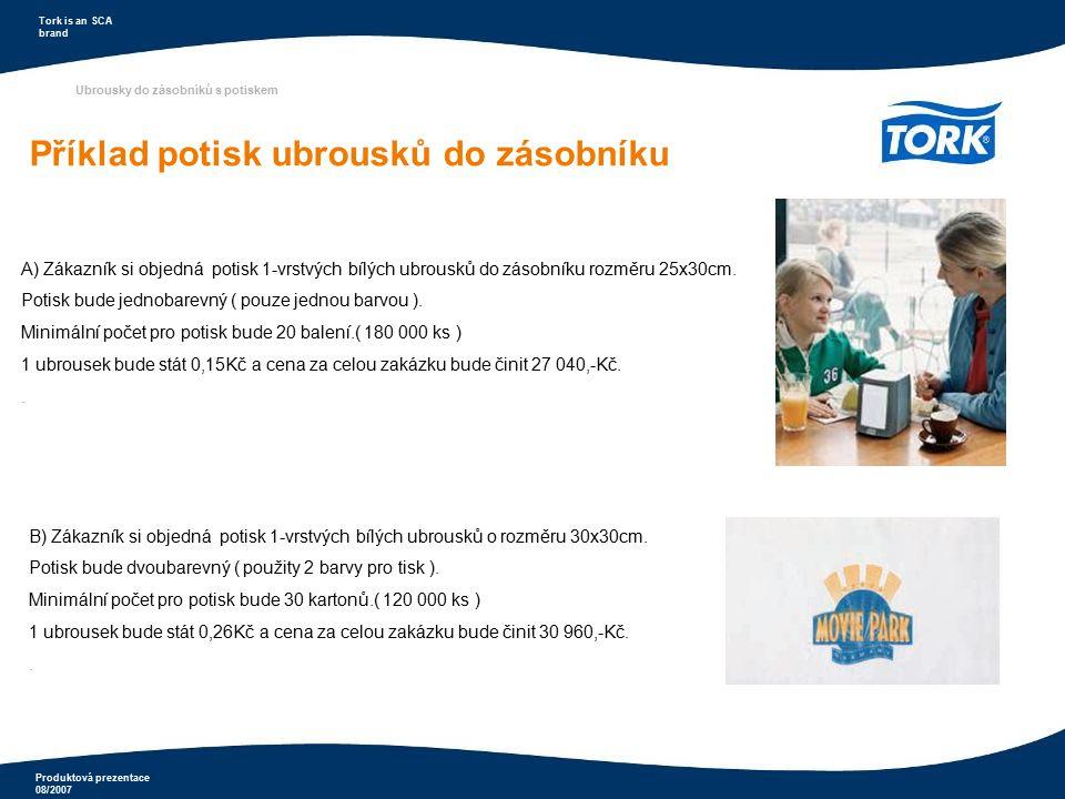 Produktová prezentace 08/2007 Tork is an SCA brand Ubrousky do zásobníků s potiskem Příklad potisk ubrousků do zásobníku A) Zákazník si objedná potisk