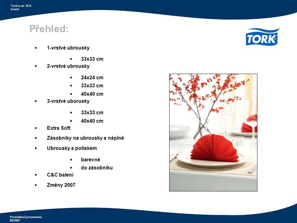Produktová prezentace 08/2007 Tork is an SCA brand  1-vrstvé ubrousky  33x33 cm  2-vrstvé ubrousky  24x24 cm  33x33 cm  40x40 cm  3-vrstvé ubor