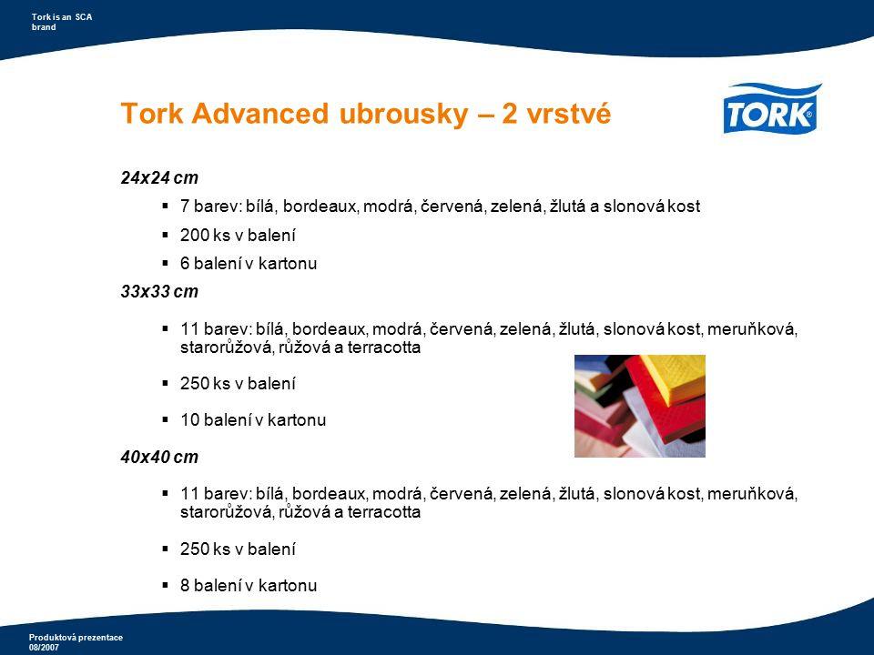 Produktová prezentace 08/2007 Tork is an SCA brand Tork Advanced ubrousky – 2 vrstvé 24x24 cm  7 barev: bílá, bordeaux, modrá, červená, zelená, žlutá
