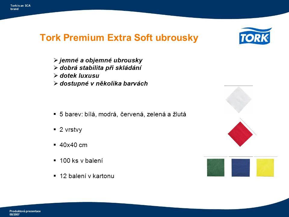 Produktová prezentace 08/2007 Tork is an SCA brand Tork Premium Extra Soft ubrousky  jemné a objemné ubrousky  dobrá stabilita při skládání  dotek