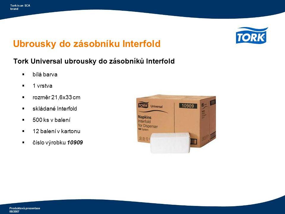 Produktová prezentace 08/2007 Tork is an SCA brand Ubrousky do zásobníku Interfold Tork Universal ubrousky do zásobníků Interfold  bílá barva  1 vrs