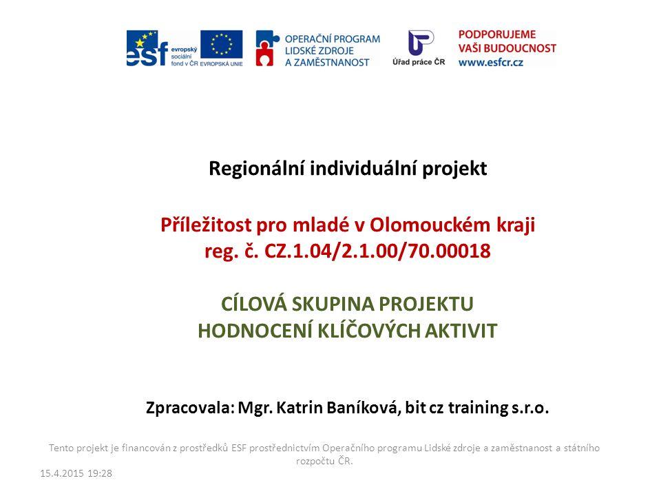 Regionální individuální projekt Příležitost pro mladé v Olomouckém kraji reg. č. CZ.1.04/2.1.00/70.00018 CÍLOVÁ SKUPINA PROJEKTU HODNOCENÍ KLÍČOVÝCH A
