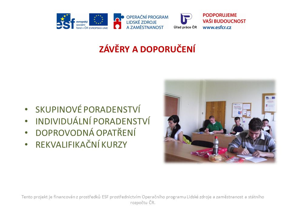 Tento projekt je financován z prostředků ESF prostřednictvím Operačního programu Lidské zdroje a zaměstnanost a státního rozpočtu ČR. ZÁVĚRY A DOPORUČ