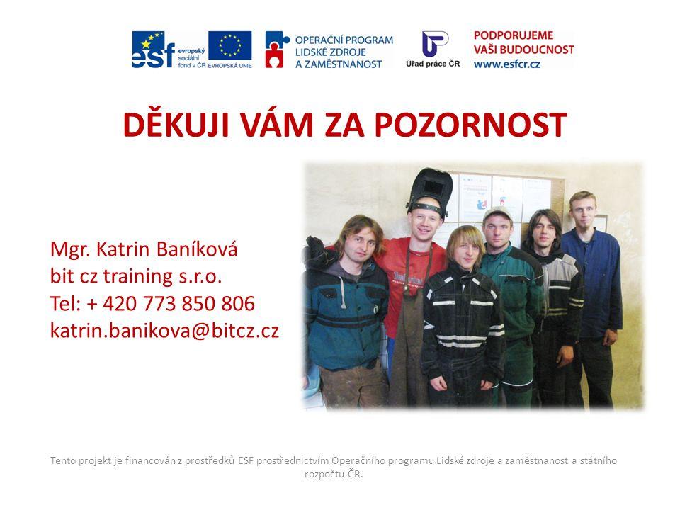 Tento projekt je financován z prostředků ESF prostřednictvím Operačního programu Lidské zdroje a zaměstnanost a státního rozpočtu ČR. DĚKUJI VÁM ZA PO
