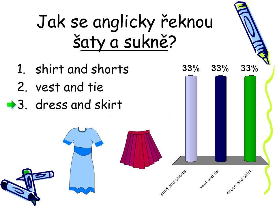 SHORTS, TROUSERS and JEANS jsou: 1.šortky, kalhoty a džíny 2.kalhoty, šortky a džíny 3.džíny, šortky a kalhoty